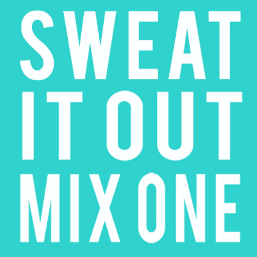 Sweat It Out Mix One