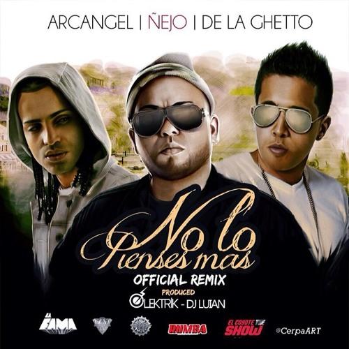 Ñejo Ft. Arcangel y De La Ghetto - No lo Pienses Mas (Official Remix)
