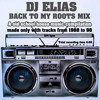 DJ ELIAS BACK TO MY ROOTS MIX - A old school house compilation with tracks from 1988 to 1998