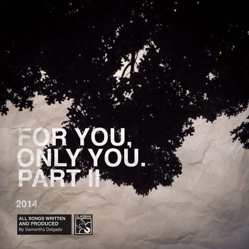 For You, Only You. (Part II)