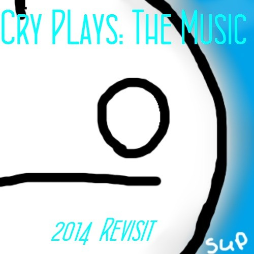 Cry Plays: The Music (Original Mix) (2014 Revisit)