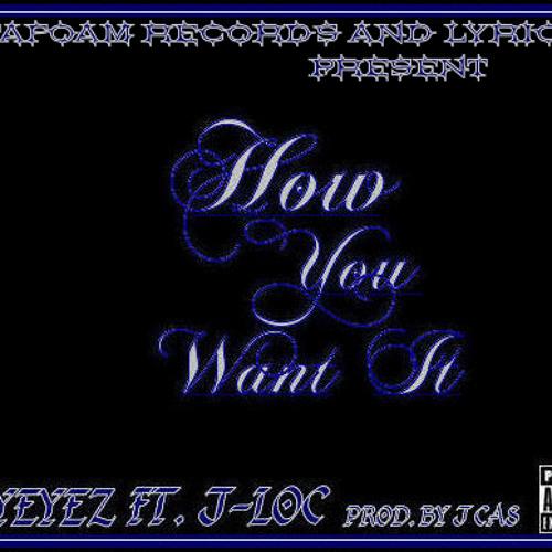 GreyEyez Ft. J-Loc - How U Want It