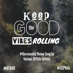 #ktgvr [Keep the Good Vibes Rolling] #iGersmanila Theme Song (Various #SCPhils Artists)