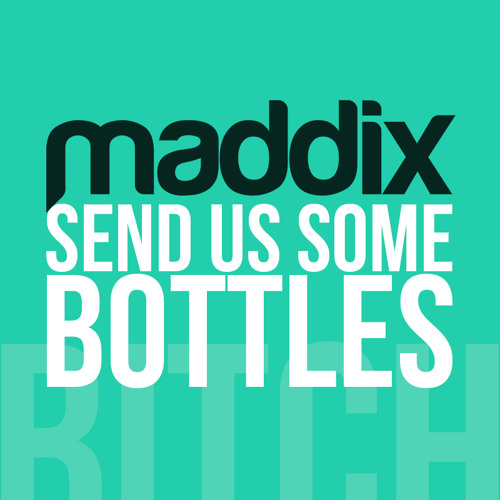 Send Us Some Bottles by Maddix