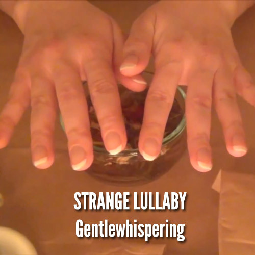 STRANGE LULLABY: Gentlewhispering