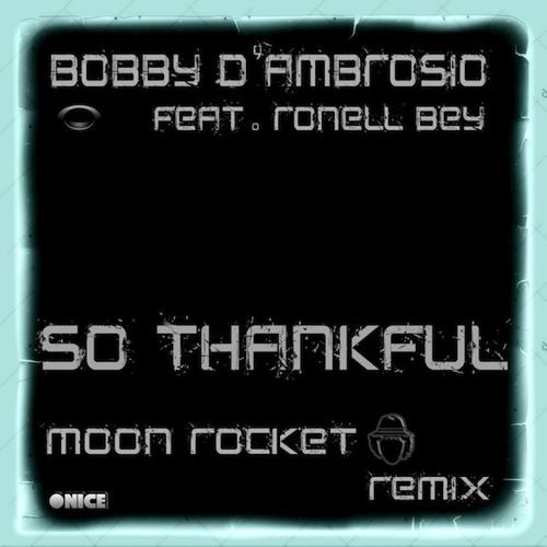 Bobby D'Ambrosio - So Thankful (Moon Rocket Onice Rmx)