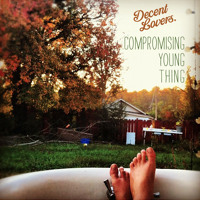 Decent Lovers - Compromising Young Things