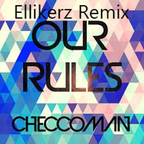 CheccoMan-Our Rules (Ellikerz Remix)