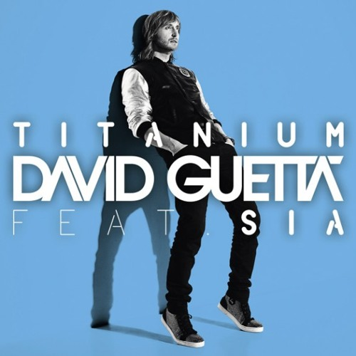 Titanium by David Guetta ft Sia