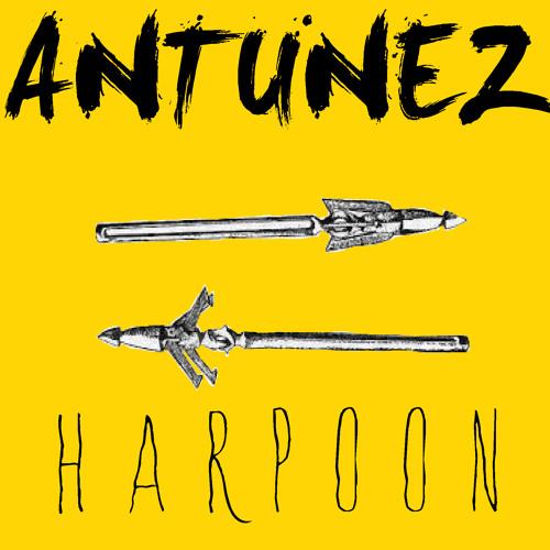 ANTUNEZ - HARPOON (ORIGINAL MIX) *FREE DL In 'Buy' Tab*