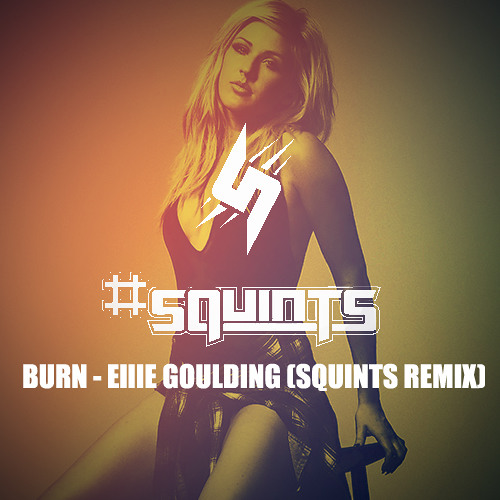 Burn - Ellie Goulding (Squints Remix) FREE DOWNLOAD *READ DESCRIPTION* -UPDATED!-