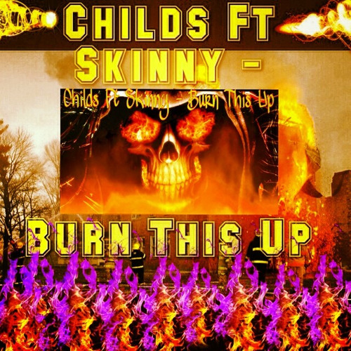 CHILDS FT SKINNY - BURN THIS UP