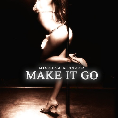 Make It Go by Micetro ✖ Hazed