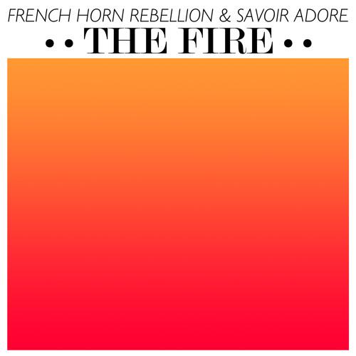 French Horn Rebellion & Savoir Adore - The Fire (Rubber Ross Remix)