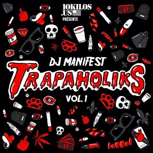 DJ Manifest — Trapaholiks Vol.1 (Présenté Par 10KILOS.US)