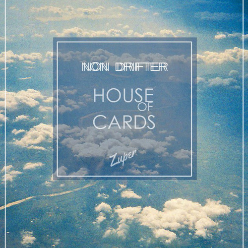 Non Drifter x Zuper - House Of Cards