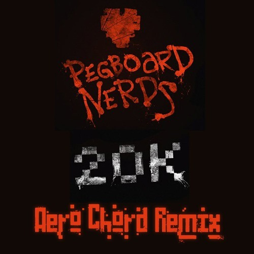 Pegboard Nerds - 20k (Aero Chord Remix) [FREE DOWNLOAD]