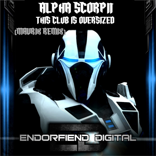 Alpha Scorpii - This Club Is Oversized (Mavrik Remix) Out Now On Endorfiend Digital