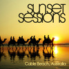 Sunset Sessions presents Cable Beach, Australia - Podcast Hosted By Sam Divine