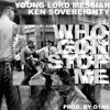 Who Gon Stop Me - Young Lord Messiah X Ken Sovereignty (Prod. by O1NE)