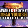 Break Yourself by Savage! ✖ Troy Kete