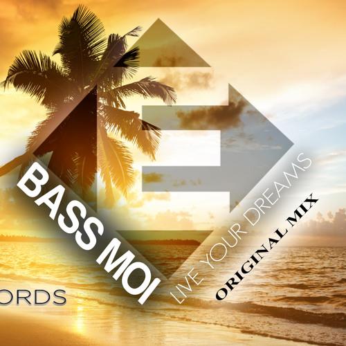 Bass Moi - Live Your Dreams (Original Mix)