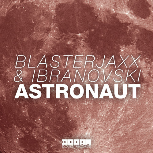 Blasterjaxx & Ibranovski - Astronaut (Available March 3)