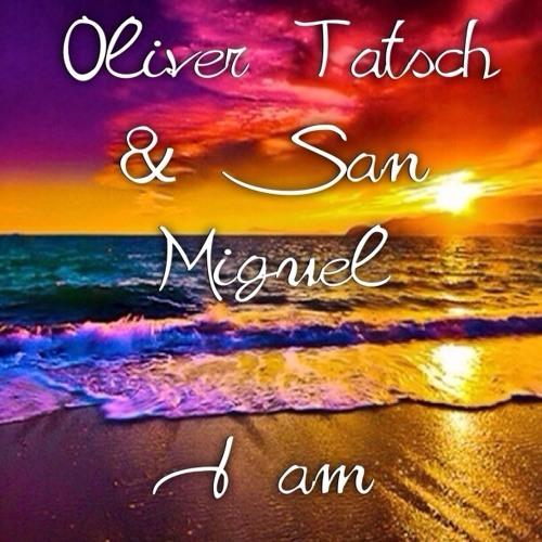 Oliver Tatsch & San Miguel - I am