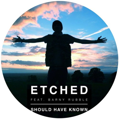 Etched - Should Have Known (feat. Barny Rubble)
