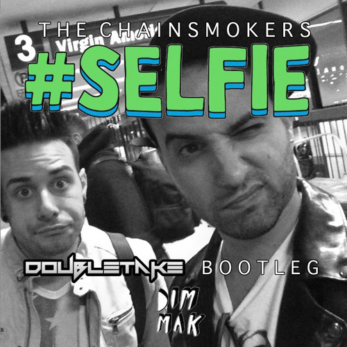 The Chainsmokers - #Selfie (Doubletake Bootleg)