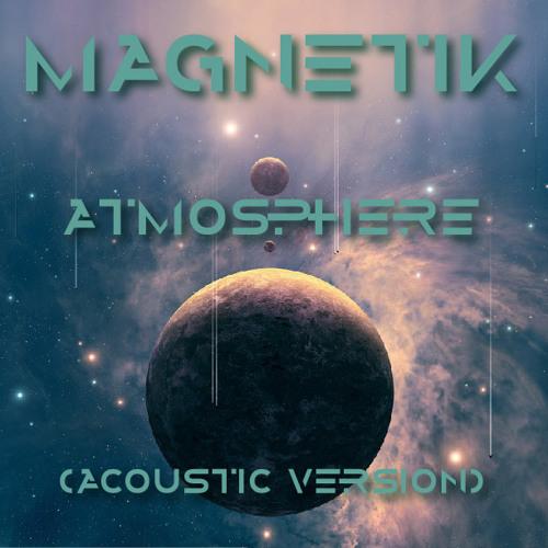 Magnetik - Atmosphere (Acoustic Version)