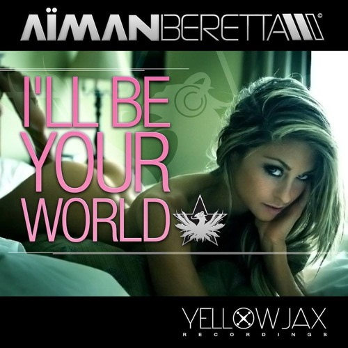 Aiman Beretta - I LL BE YOUR WORLD ( original mix )