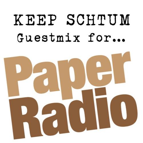 Keep Schtum - Short Guestmix for Paper Radio
