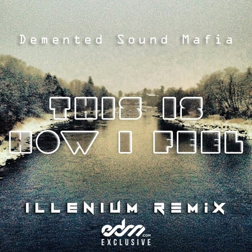 This Is How I Feel by Demented Sound Mafia (ILLENIUM Remix)- EDM.com Exclusive