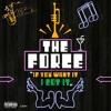 The Force - If You Want It I Got It ft. Zakiya