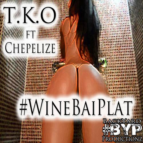#WineBaiPlat  - T.K.O  ft. Chepelize