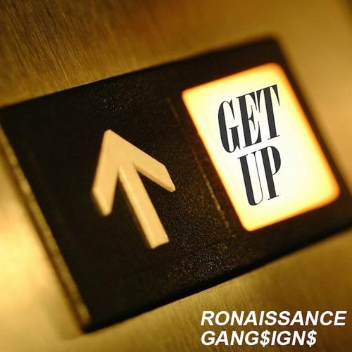 Ronaissance & GANG$IGN$ - Get Up