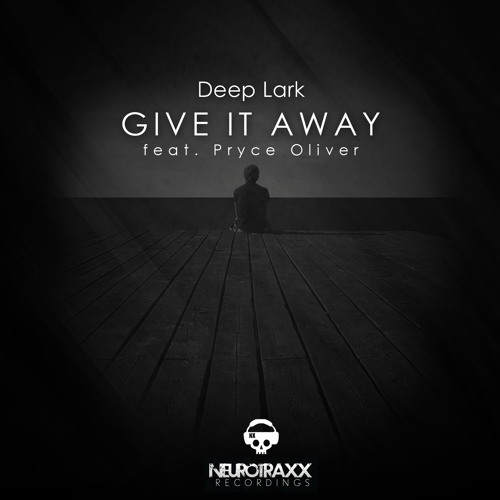 Deep Lark - Give It Away feat. Pryce Oliver (Seismal D Remix)