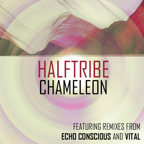 Halftribe - Chameleon (Echo Conscious Remix)