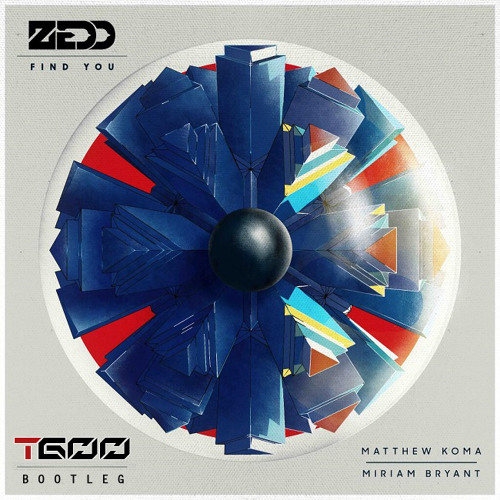 Zedd- Find You feat. Matthew Koma & Miriam Bryant (T600 Bootleg)