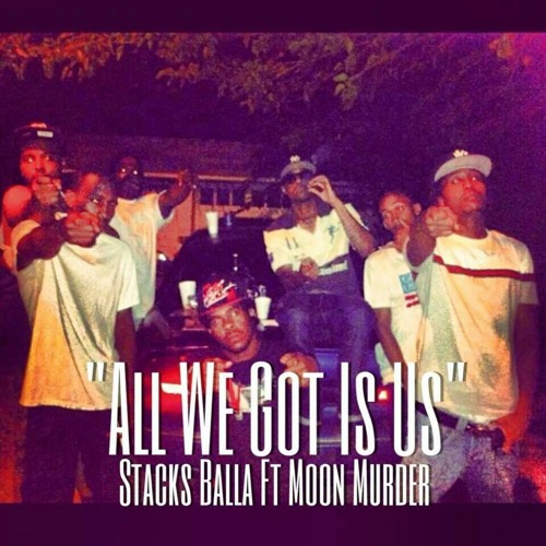 ALL WE GOT IS US ( STACK BALLA FT. TRACKILLA MOON MURDER at Queens, Long Island