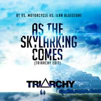 BT Vs. Motorcycle Vs. Ilan Bluestone - As The Skylarking Comes (Triarchy Edit)