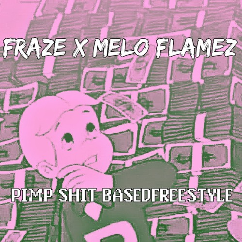 FRAZE AVENUE + MELO FLAMEZ - PIMP SHIT BASEDFREESTYLE