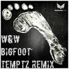 W W Bigfoot Temptz Remix In Description mp3