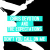 CHRIS DEVOTION & THE EXPECTATIONS - Don't You Call On Me