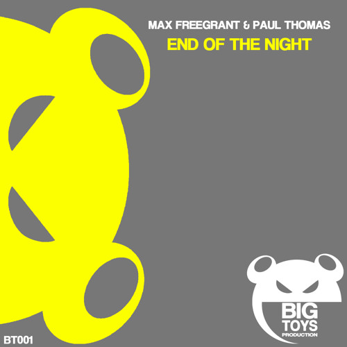 Max Freegrant & Paul Thomas - End Of The Night [OUT NOW - Big Toys Production]