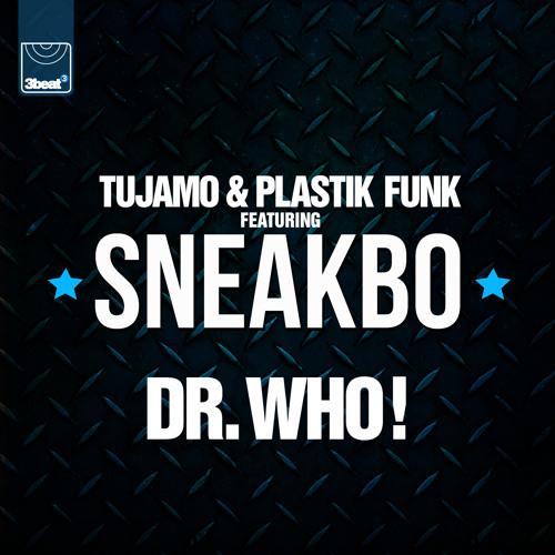 Tujamo & Plastik Funk feat. Sneakbo - Dr. Who (UK Club Edit)