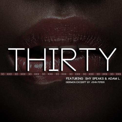 Thirty (30) feat. Shy Speaks & Adam L.