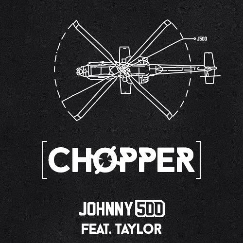 Johnny 500 - Chopper (Ft. Taylor) **FREE DOWNLOAD**