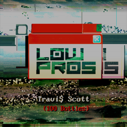 Low Pros - 100 Bottles (feat. Travi$ Scott)